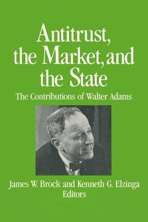 Antitrust, the Market and the State: Contributions of Walter Adams
