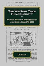 """""""And You Shall Teach Them Diligently"""" - A Concise History of Jewish Education in the United States 1776-2000 af Gil Graff"""