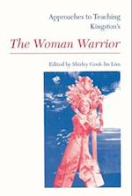 Approaches to Teaching Kingston's the Woman Warrior (APPROACHES TO TEACHING WORLD LITERATURE)