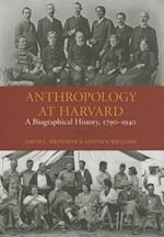 Anthropology at Harvard (Peabody Museum Monographs S, nr. 11)