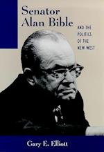 Senator Alan Bible and the Politics of the New West (Wilbur S Shepperson Series in History Humanities Hardcover)