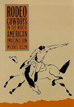 Rodeo Cowboys in the North American Imagination (Wilbur S. Shepperson Series in History and Humanities)