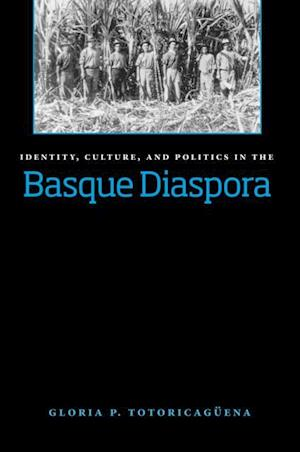 Identity, Culture, And Politics In The Basque Diaspora af Gloria Pilar Totoricaguena