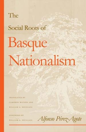 Social Roots Of Basque Nationalism af Alfonso Perez-Agote