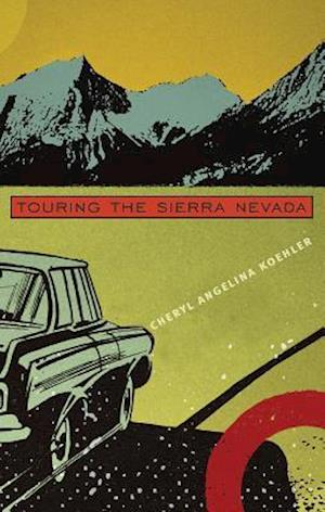 Touring The Sierra Nevada af Cheryl Angelina Koehler