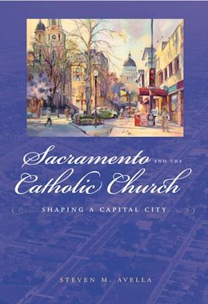 Sacramento and the Catholic Church af Steven Avella