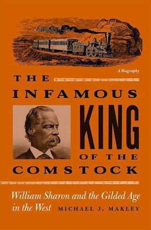 Bog, paperback The Infamous King of the Comstock af Michael J. Makley