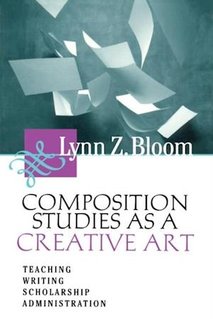 Composition Studies As A Creative Art af Lynn Bloom
