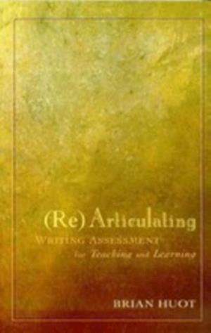 Rearticulating Writing Assessment for Teaching and Learning af Brian Huot