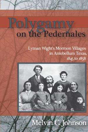 Polygamy on the Pedernales af Melvin C Johnson
