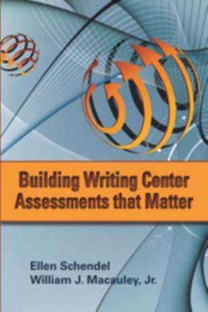 Building Writing Center Assessments That Matter af Ellen Schendel, William J. Macauley