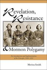 Revelation, Resistance, and Mormon Polygamy af Merina Smith