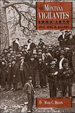 The Montana Vigilantes 18631870 af Mark C. Dillon