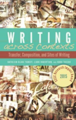 Writing across Contexts af Kathleen Yancey, Liane Robertson, Kara Taczak