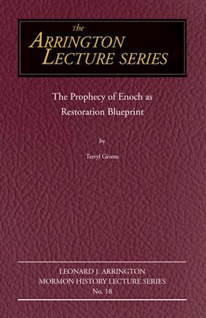 Prophecy of Enoch as Restoration Blueprint af Terryl Givens