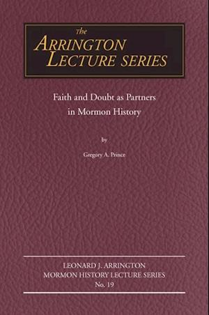 Faith and Doubt as Partners in Mormon History af Gregory A. Prince