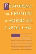 Restoring the Promise of American Labor Law (ILR Press books)
