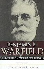 Selected Shorter Writings af Benjamin Breckinridge Warfield