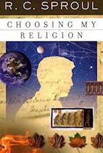 Choosing My Religion af R C Sproul