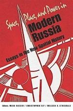 Space, Place, and Power in Modern Russia