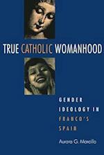 True Catholic Womanhood af Aurora G. Morcillo