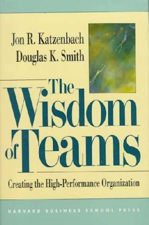 Bog, hardback The Wisdom of Teams af Jon R Katzenbach, Douglas K Smith