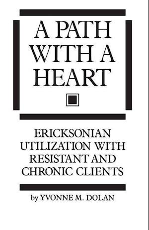 A Path With A Heart : Ericksonian Utilization With Resistant and Chronic Clients