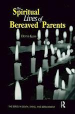The Spiritual Lives of Bereaved Parents (The Series in Death, Dying, and Bereavement)
