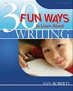 30 Fun Ways to Learn About Writing (30 Fun Ways)