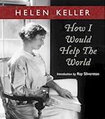 How I Would Help the World af Helen Keller