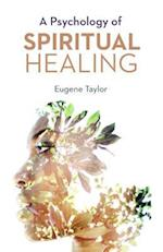 A Psychology of Spiritual Healing