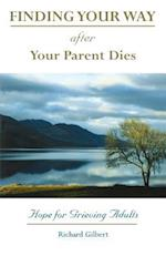 Finding Your Way After Your Parent Dies af Richard B. Gilbert