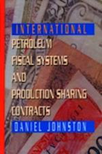 International Petroleum Fiscal Systems and Production Sharing Contracts af Johnston, Daniel Johnston