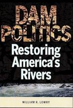 Dam Politics (American Governance and Public Policy Series)