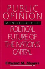 Public Opinion and the Political Future of the Nation's Capital (Public Opinion and the Political Future of the Nations Capital)