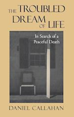 The Troubled Dream of Life af Daniel Callahan