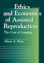 Ethics and Economics of Assisted Reproduction (Moral Traditions Series)