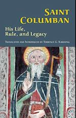 Saint Columban: His Life, Rule, and Legacy