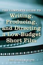 The Complete Guide to Writing, Producing, and Directing a Low-Budget Short Film af Gini Graham Scott