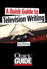 A Quick Guide to Television Writing (Quick Guides Limelight Editions)