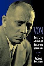 Von - The Life and Films of Erich Von Stroheim