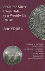 From the Silver Czech Tolar to a Worldwide Dollar - The Birth of the Dollar and Its Journey of Monetary Circulation in Europe and the World