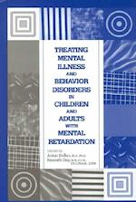 Treating Mental Illness and Behavior Disorders in Children and Adults With Mental Retardation