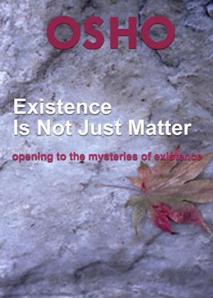 Existence Is Not Just Matter af Osho