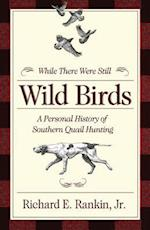 While There Were Still Wild Birds