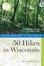 Explorer's Guide 50 Hikes in Wisconsin (Explorers Guide 50 Hikes in Wisconsin Trekking the Trails of)