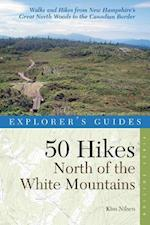 Explorer's Guide 50 Hikes North of the White Mountains (Explorers 50 Hikes)