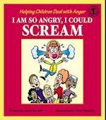 I Am So Angry, I Could Scream (Let's Talk)