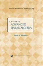 A Guide to Advanced Linear Algebra (DOLCIANI MATHEMATICAL EXPOSITIONS, nr. 44)