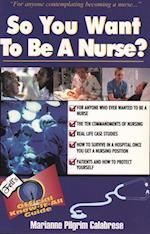 So You Want to Be a Nurse? (So You Want to Be Frederick Fell)